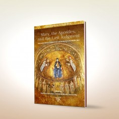 Mary, the Apostles, and the Last Judgment. Apocryphal Representations from Late Antiquity to the Middle Ages
